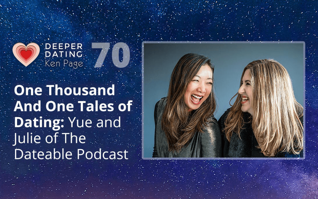 One Thousand And One Tales of Dating: Yue and Julie of The Dateable Podcast [EP070]
