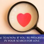 How To Know If You're Progressing In Your Search For Love [EP078]