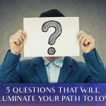 5 Questions That Will Illuminate Your Path To Love [EP081]