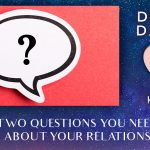 The Two Questions You Need To Ask About Your Relationship [EP082]