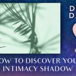 How To Discover Your Intimacy Shadow [EP085]