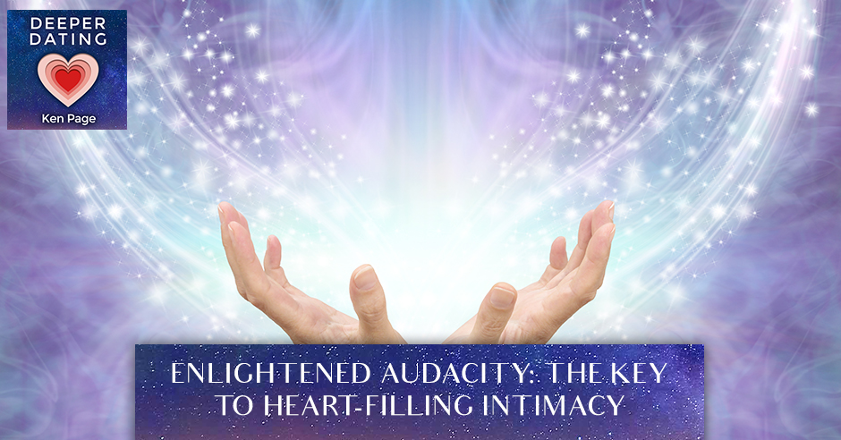 Enlightened Audacity: The Key To Heart-Filling Intimacy [EP087]