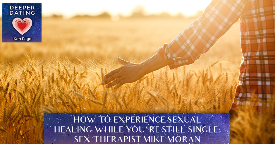 How To Experience Sexual Healing While You're Still Single: Sex Therapist Mike Moran [EP090]