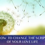 How To Change The Script Of Your Love Life [EP096]