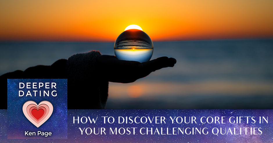 How To Discover Your Core Gifts In Your Most Challenging Qualities [EP098]