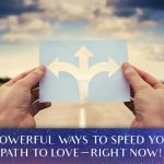 3 Powerful Ways To Speed Your Path To Love—Right Now! [EP102]