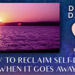 How To Reclaim Self-Love When It Goes Away[EP106]