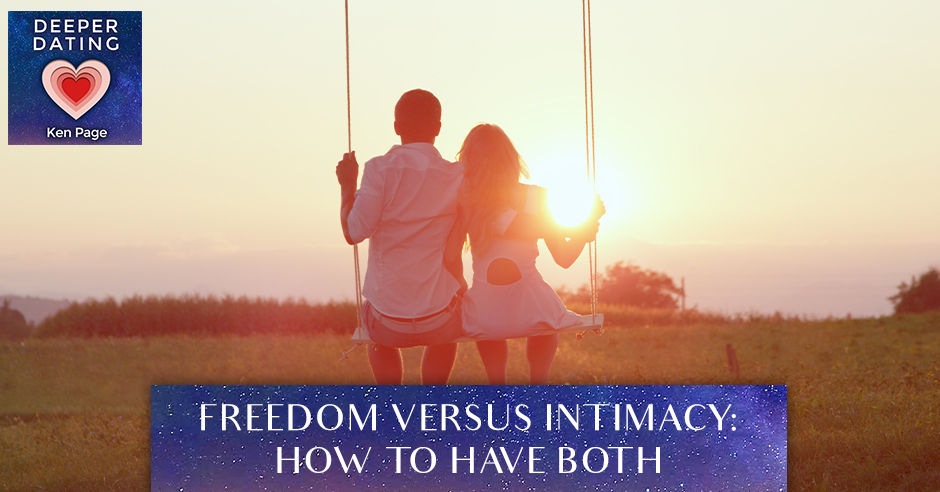 Freedom Versus Intimacy: How To Have Both [EP111]