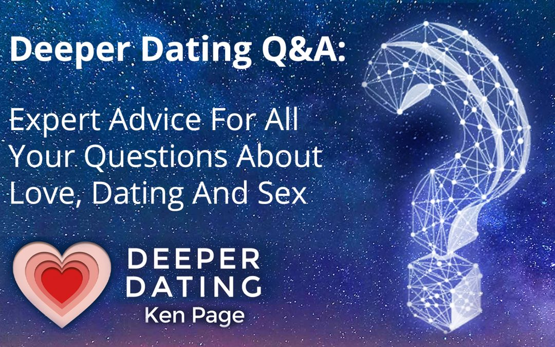 Deeper Dating Q&A: Expert Advice For All Your Questions About Love, Dating And Sex [EP114]