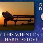 Try This When It's Too Hard To Love – LOVE POD TOUR [EP116]